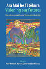 ARA Mai He Tetekura: Visioning Our Futures: New and Emerging Pathways of Maori Academic Leadership by Otago University Press (Paperback, 2013)