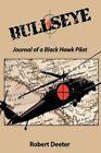 Bullseye Journal of a Black Hawk Pilot by Robert Deeter 9781449014629