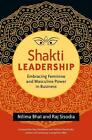 Shakti Leadership von Nilima Bhat und Raj Sisodia (2016, Taschenbuch)