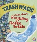 Trash Magic: A Book about Recycling a Plastic Bottle by Angie Lepetit (Hardback, 2013)