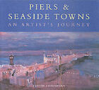 Piers and Seaside Towns: An Artist's Journey by Judith Greenbury (Hardback, 2001)