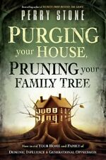 Purging Your House, Pruning Your Family Tree : How to Rid Your Home and Family of Demonic Influence and Generational Oppression by Perry Stone (2011, Paperback)