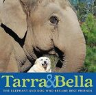 Tarra & Bella  : The Elephant and Dog Who Became Best Friends by Carol Buckley (Hardback)