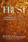 Trust: Mastering the 4 Essential Trusts: Trust in God, Trust in Yourself, Trust in Others, Trust in Life by Iyanla Vanzant (Hardback, 2015)