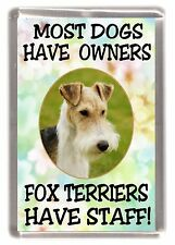 "Wire Fox Terrier Dog Fridge Magnet ""....Fox Terriers Have Staff!"" - Starprint"
