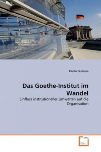 Das Goethe-Institut im Wandel Einfluss institutioneller Umwelten auf die Or 1224 - Falenius, Karen