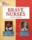 Brave Nurses: Mary Seacole and Edith Cavell von Charlotte Guillain (2015, Taschenbuch)