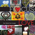 Focus: Love: Your World, Your Images by Lark Books,U.S. (Hardback, 2010)