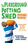 The Playground Potting Shed: Gardening with Children Made Simple by Dominic Murphy (Paperback, 2006)