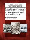 Memorial Record in Memory of Hon. Increase Sumner of Great Barrington, Mass.: A Funeral Discourse. by Evarts Scudder (Paperback / softback, 2012)
