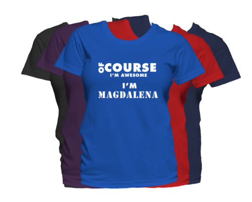 MAGDALENA First Name Women/'s T-Shirt Of Course I/'m Awesome Ladies Tee