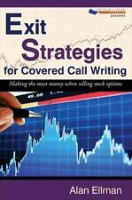 Exit Strategies for Covered Call Writing : Making the most money when selling stock Options by Alan Ellman (2009, Paperback)