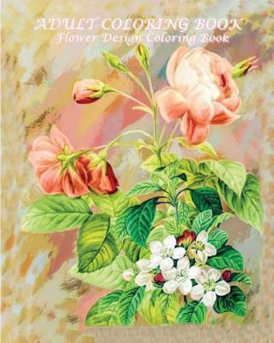 - Adult Coloring Book Flower Design Coloring Book : Coloring Book Flowers For  Relaxation 2016 By Flower Design (2015, Trade Paperback) For Sale Online  EBay