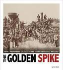 The Golden Spike: How a Photograph Celebrated the Transcontinental Railroad by Don Nardo (Paperback / softback, 2015)