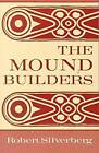 The Mound Builders: The Archaeology of a Myth by Robert Silverberg (Paperback, 1986)