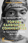 The Development of Yoruba Candomble Communities in Salvador, Bahia, 1835-1986 by Miguel C. Alonso, Norman Kemp Smith (Hardback, 2014)