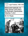 Wine and Walnuts, Or, After Dinner Chit-Chat / By Ephraim Hardcastle. Volume 1 of 2 by W H Pyne (Paperback / softback, 2010)
