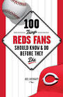 100 Things Reds Fans Should Know & Do Before They Die by Joel Luckhaupt (Paperback, 2013)