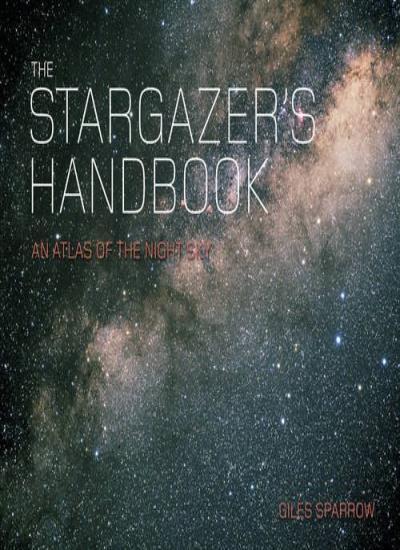 The Stargazer's Handbook: An Atlas of the Night Sky,Giles Spar ,.9780857382450