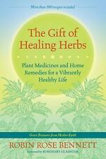 The Gift of Healing Herbs : Plant Medicines and Home Remedies for a Vibrantly He