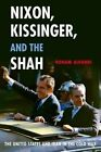 Nixon, Kissinger, and the Shah: The United States and Iran in the Cold War by Roham Alvandi (Hardback, 2014)