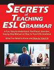 Secrets of Teaching ESL Grammar: A Fun, Easy-To-Understand, Fast-Paced, Intensive, Step-By-Step Manual on How to Teach ESL Grammar by Carl W Hart (Paperback / softback, 2014)