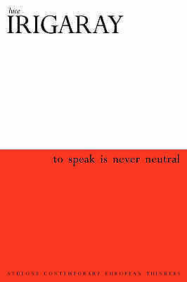 To Speak is Never Neutral (Athlone Contemporary European Thinkers), Irigaray, Lu