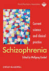 Schizophrenia: Current Science and Clinical Practice by John Wiley and Sons Ltd (Hardback, 2011)