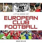 Little Book of European Club Football by Sean Willis (Hardback, 2015)
