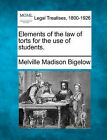 Elements of the Law of Torts for the Use of Students. by Melville Madison Bigelow (Paperback / softback, 2010)