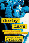 Derby Days: Local Football Rivalries and Feuds by Eddy Brimson, Dougie Brimson (Paperback, 1998)
