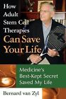 How Adult Stem Cell Therapies Can Save Your Life: Medicine's Best Kept Secret Saved My Life by Bernard Van Zyl (Paperback / softback, 2009)