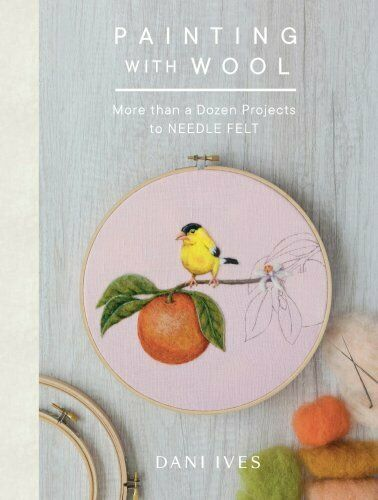 Painting with Wool Sixteen Artful Projects to Needle Felt 9781419734441
