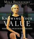 Knowing Your Value: Women, Money, and Getting What You're Worth by Mika Brzezinski (CD-Audio, 2011)