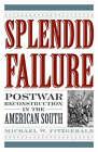 Splendid Failure: Postwar Reconstruction in the American South by Michael W. Fitzgerald (Hardback, 2007)