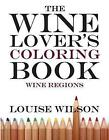 The Wine Lover's Coloring Book by Louise Wilson (Paperback / softback, 2012)