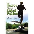 Inside Your Local Police by James Harper Walker (Paperback / softback, 2002)