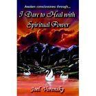 I Dare to Heal With Spiritual Power 9781413465969 by Joel Vorensky Hardback
