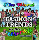 The Worst Fashion Trends in the World by Richard Jarman (Hardback, 2005)