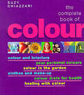The Complete Book of Colour: Using Colour for Lifestyle, Health and Well-being by Suzy Chiazzari (Paperback, 1999)
