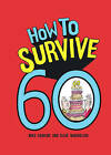 How to Survive 60 by Mike Haskins, Clive Whichelow (Hardback, 2016)