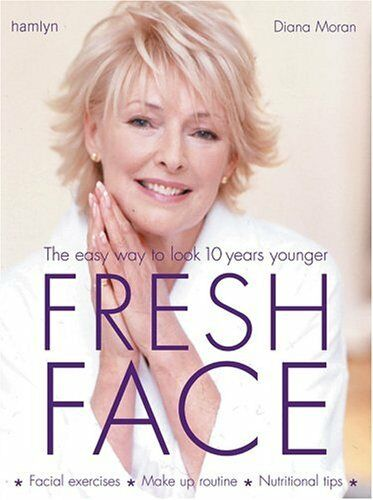 Fresh Face: The Easy Way to Look 10 Years Younger By Diana Moran