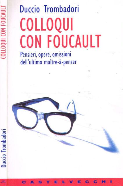 Colloqui con Foucault. Pensieri, opere, omissioni dell'ultimo maitre-à-penser. D