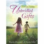 Unbridled Gifts: Bipolar Disorder-A Family Affair by Carolyn Lantzy (Paperback / softback, 2014)