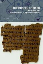 The Gospel of Mark Translated into the Abenaki Indian, English and French...