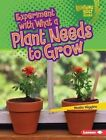 Experiment with What a Plant Needs to Grow by Nadia Higgins (Hardback, 2015)