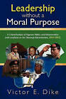 Leadership Without a Moral Purpose: A Critical Analysis of Nigerian Politics and Administration (with Emphasis on the Obasanjo Administration, 2003-2007) by Victor E Dike (Paperback / softback, 2009)