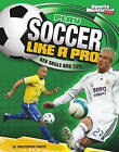 Play Soccer Like a Pro: Key Skills and Tips by Christopher Forest (Hardback, 2010)