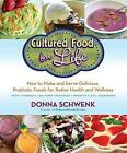 Cultured Food for Life: How to Make and Serve Delicious Probiotic Foods for Better Health and Wellness by Donna Schwenk (Paperback, 2013)