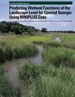 Predicting Wetland Functions at the Landscape Level for Coastal Georgia Using Nwiplus Data by Ralph W Tiner (Paperback / softback, 2013)